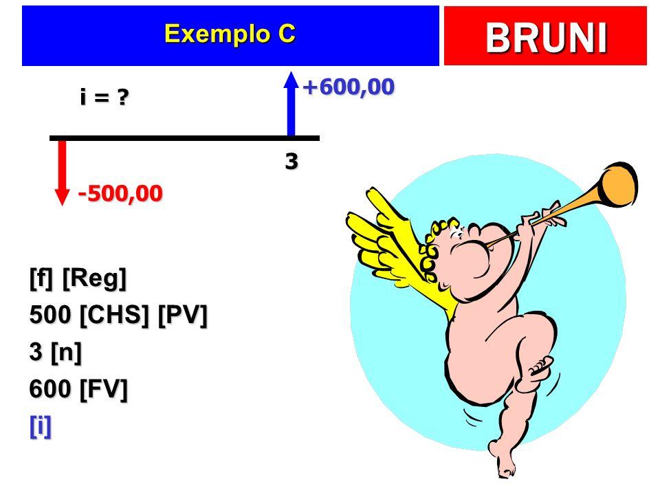 Exemplo C [f] [Reg] 500 [CHS] [PV] 3 [n] 600 [FV] [i] +600,00 i = 3